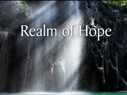 Realm of Hope -- Seeking an Uncharted Land
